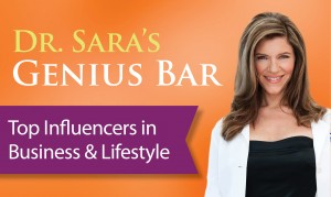 Dr. Sara's Genius Bar:  Top Influential People in Business & Lifestyle