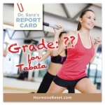 Dr. Sara Grades Different Forms of Exercise for Women: Tabata Gets ??