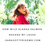 How Wild Alaskan Salmon Rocked My Locks and Transformed My Life