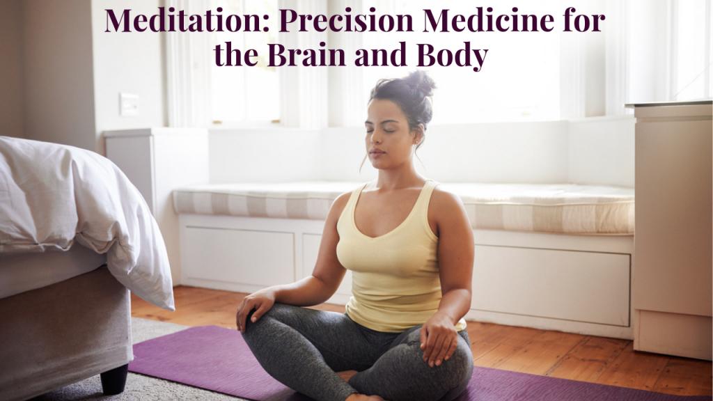 Meditation_ Precision Medicine for the Brain and Body