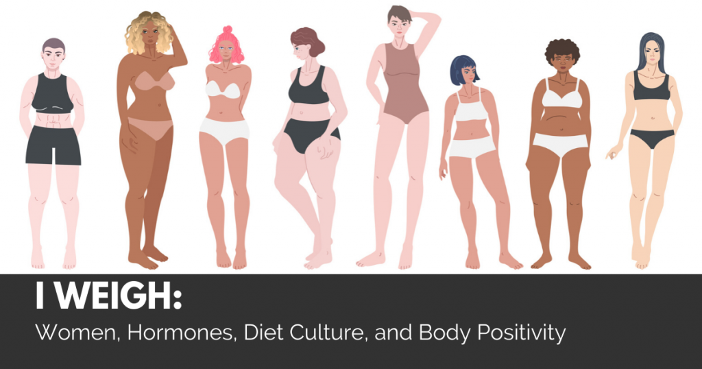 Sara Gottfried MD Women's Health Article | Body Positivity | I Weigh: Women, Hormones, Diet Culture, and Body Positivity